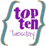 """Top Ten Tuesday"""