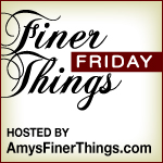 Finer Things Friday